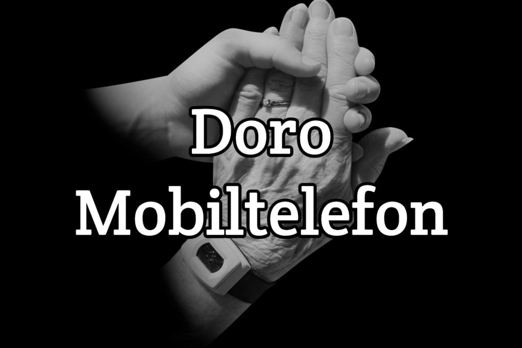 Derfor skal du vælge en Doro mobiltelefon