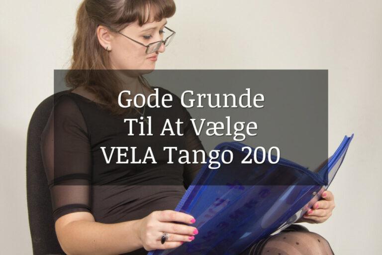 Gode grunde til at vælge VELA Tango 200